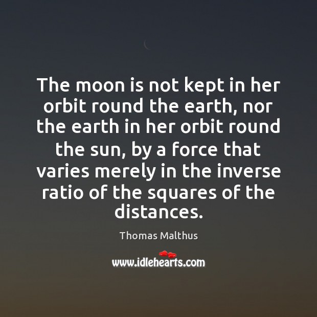 Image, The moon is not kept in her orbit round the earth, nor