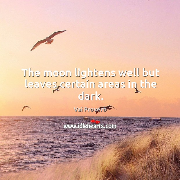 The moon lightens well but leaves certain areas in the dark. Vai Proverbs Image