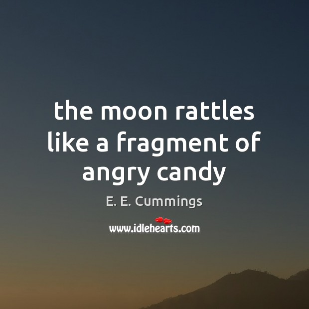 Image, The moon rattles like a fragment of angry candy