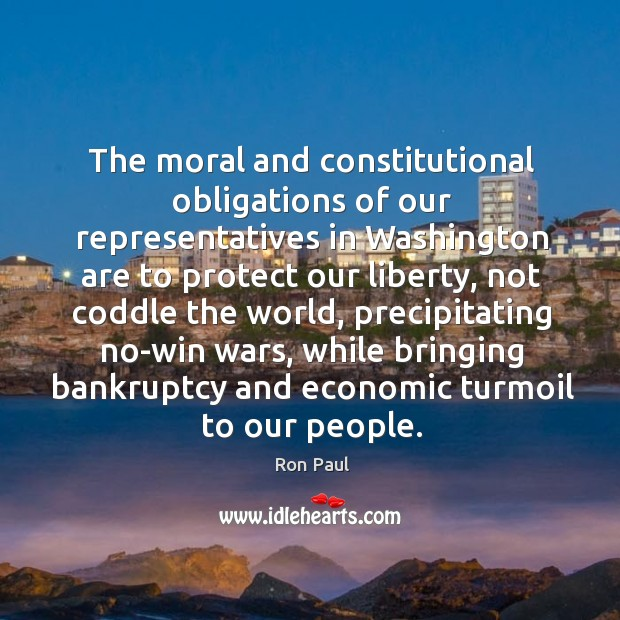 The moral and constitutional obligations of our representatives in washington are to protect our liberty Image