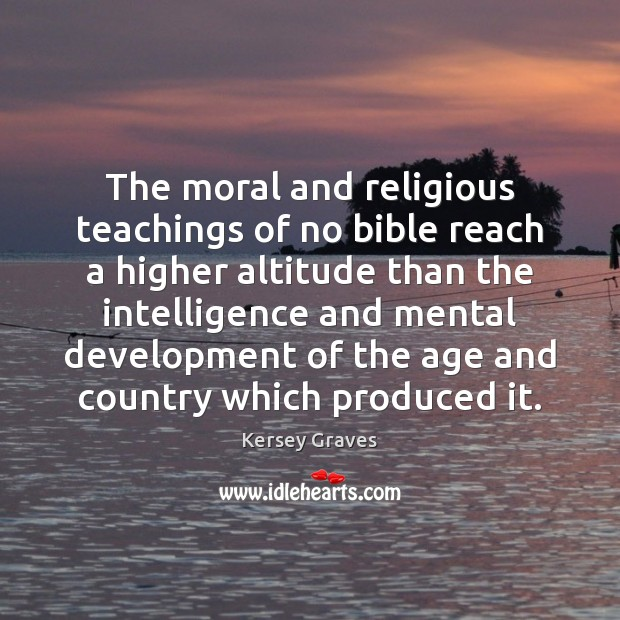 Image, The moral and religious teachings of no bible reach a higher altitude