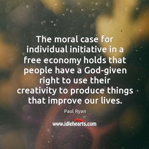 Image, The moral case for individual initiative in a free economy holds that people have a