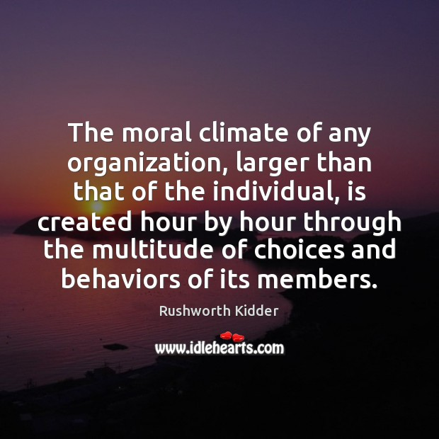 Image, The moral climate of any organization, larger than that of the individual,