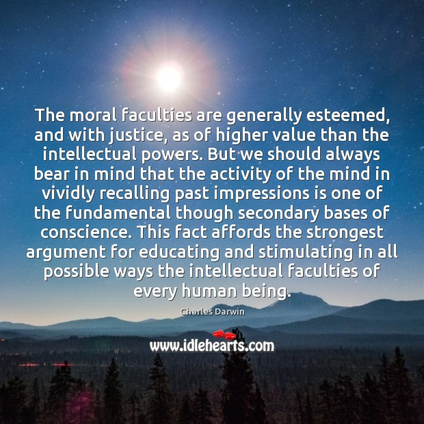 The moral faculties are generally esteemed, and with justice, as of higher Charles Darwin Picture Quote