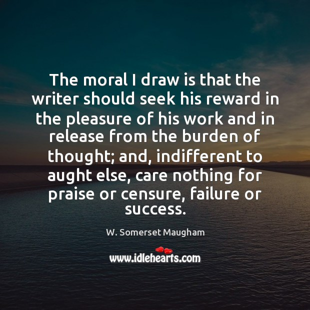 Image, The moral I draw is that the writer should seek his reward