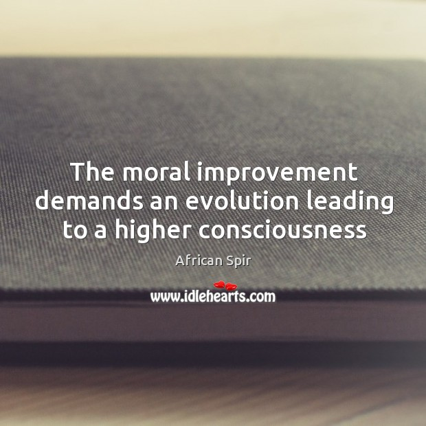The moral improvement demands an evolution leading to a higher consciousness African Spir Picture Quote