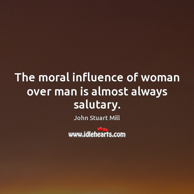 Image, The moral influence of woman over man is almost always salutary.