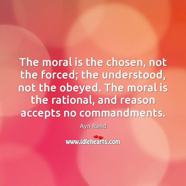 The moral is the chosen, not the forced; the understood, not the Image