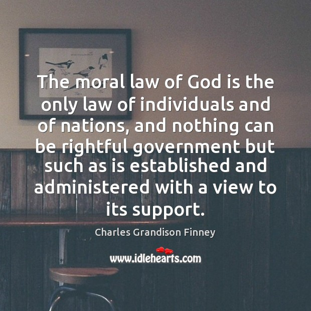 The moral law of God is the only law of individuals and Charles Grandison Finney Picture Quote