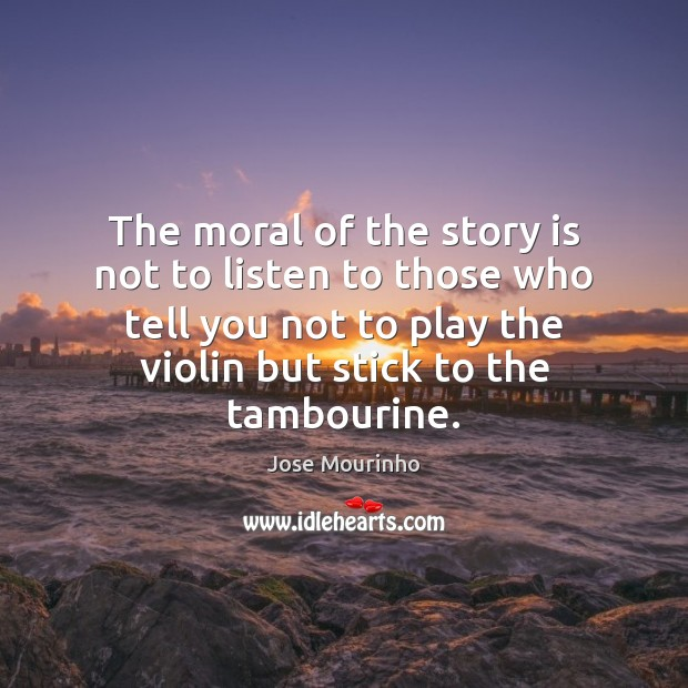 The moral of the story is not to listen to those who Image