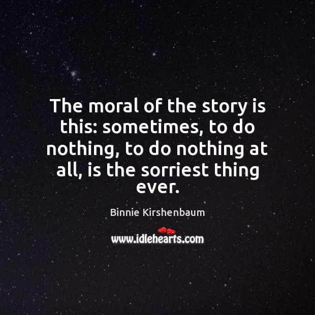 Image, The moral of the story is this: sometimes, to do nothing, to