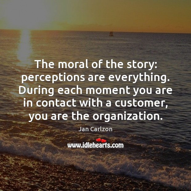 Image, The moral of the story: perceptions are everything. During each moment you