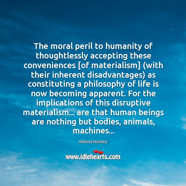Image, The moral peril to humanity of thoughtlessly accepting these conveniences [of materialism] (