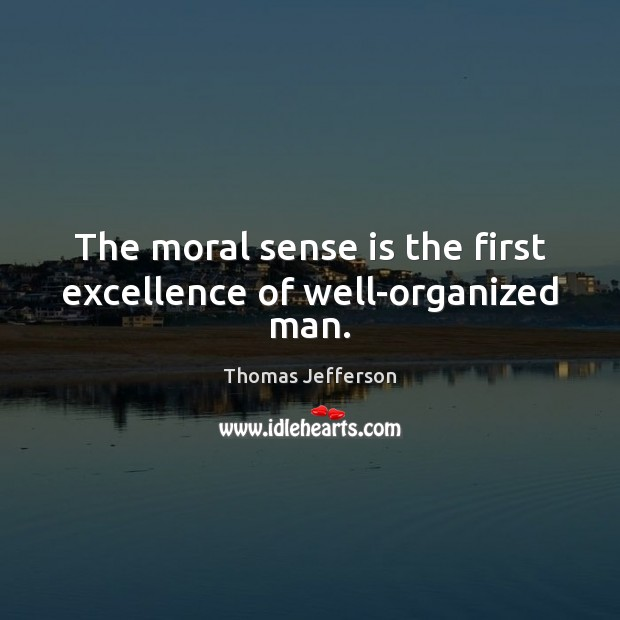 The moral sense is the first excellence of well-organized man. Image