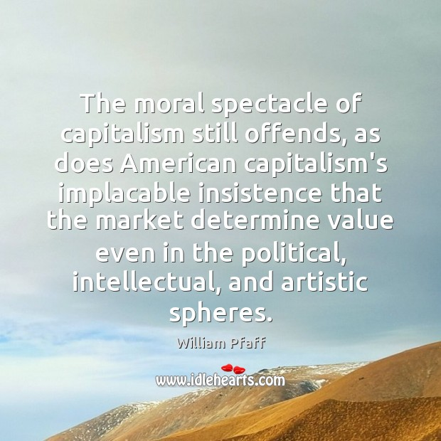 Image, The moral spectacle of capitalism still offends, as does American capitalism's implacable