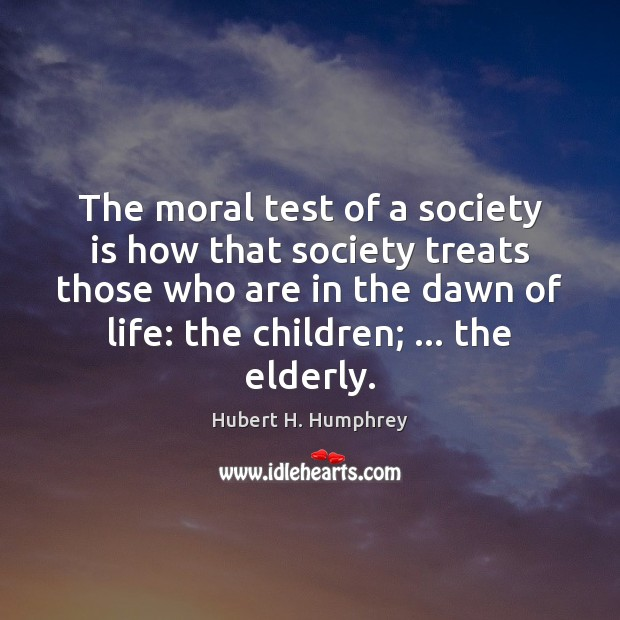 Image, The moral test of a society is how that society treats those