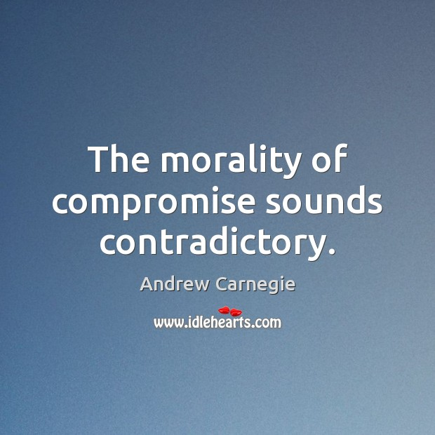 Image about The morality of compromise sounds contradictory.