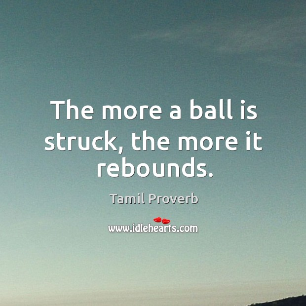 The more a ball is struck, the more it rebounds. Tamil Proverbs Image