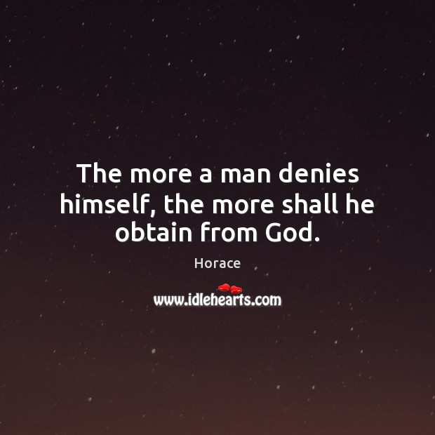 Image, The more a man denies himself, the more shall he obtain from God.