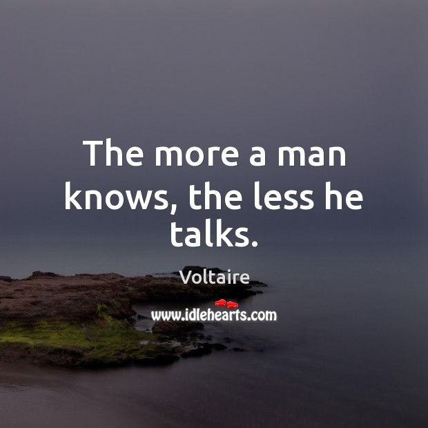 The more a man knows, the less he talks. Image