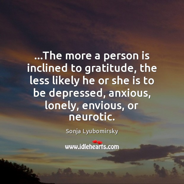 …The more a person is inclined to gratitude, the less likely he Lonely Quotes Image
