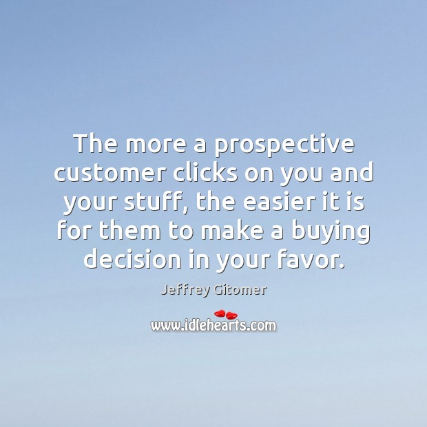 The more a prospective customer clicks on you and your stuff, the Jeffrey Gitomer Picture Quote