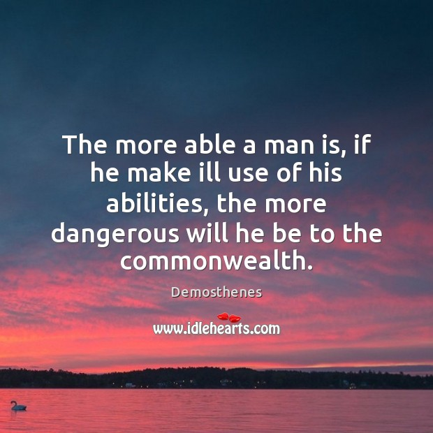 Image, The more able a man is, if he make ill use of