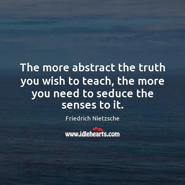 Image, The more abstract the truth you wish to teach, the more you
