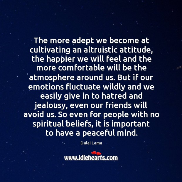 The more adept we become at cultivating an altruistic attitude, the happier Image