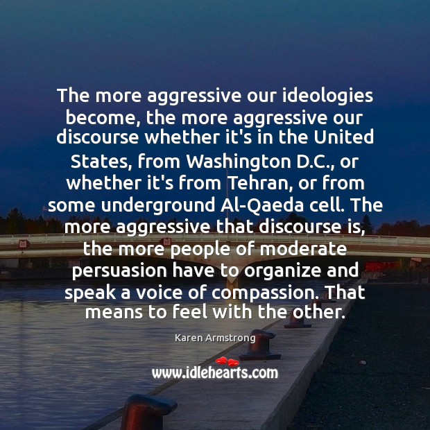 The more aggressive our ideologies become, the more aggressive our discourse whether Image