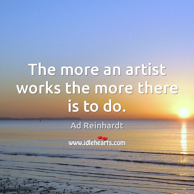 Image, The more an artist works the more there is to do.