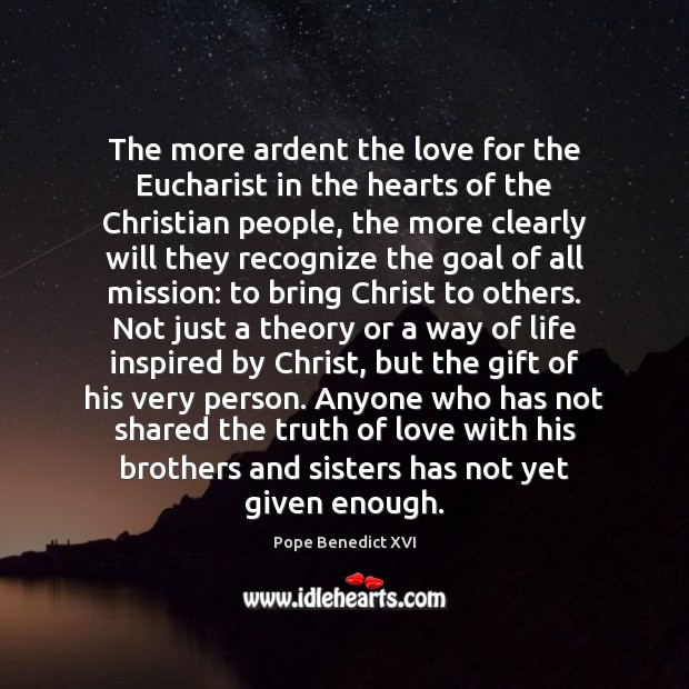 The more ardent the love for the Eucharist in the hearts of Pope Benedict XVI Picture Quote