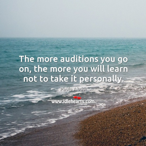 Image, The more auditions you go on, the more you will learn not to take it personally.