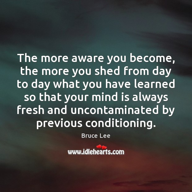 Image, The more aware you become, the more you shed from day to