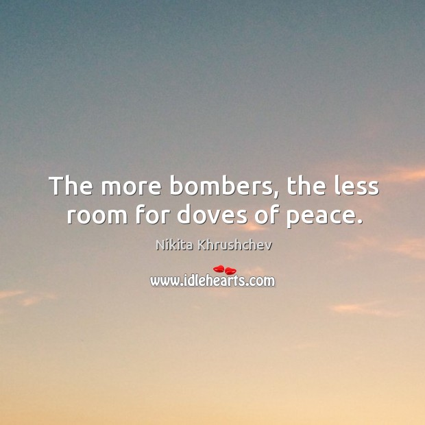 The more bombers, the less room for doves of peace. Image