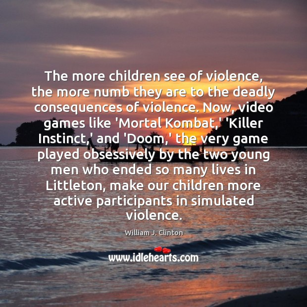 The more children see of violence, the more numb they are to Image