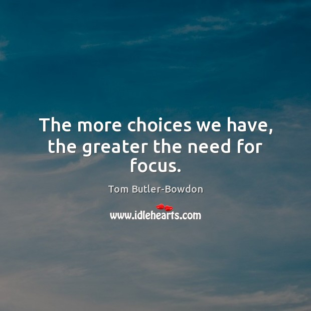 The more choices we have, the greater the need for focus. Image
