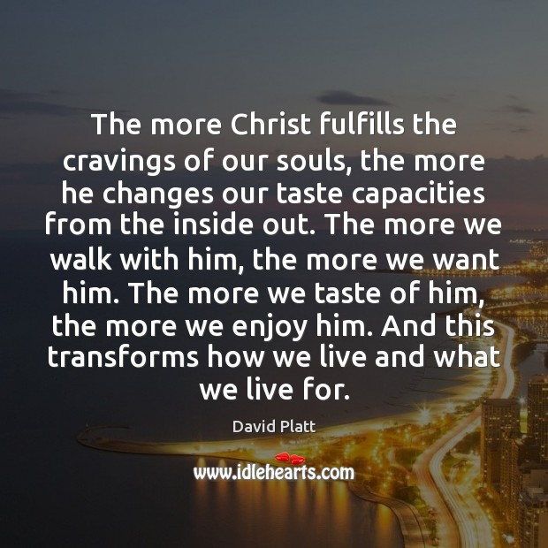 The more Christ fulfills the cravings of our souls, the more he Image