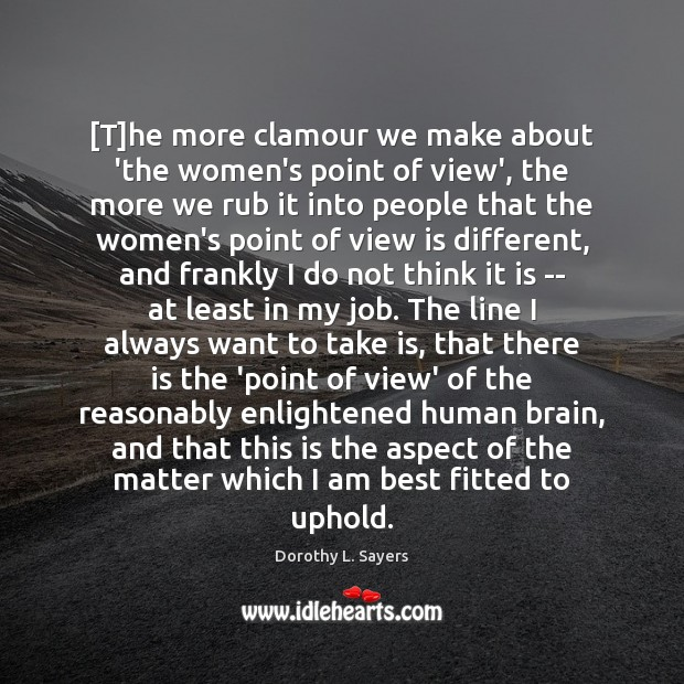 Image, [T]he more clamour we make about 'the women's point of view',