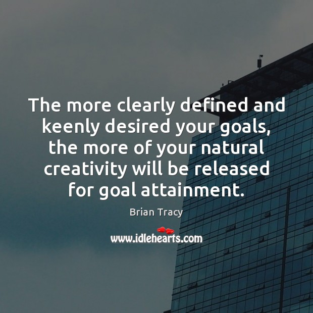 The more clearly defined and keenly desired your goals, the more of Image