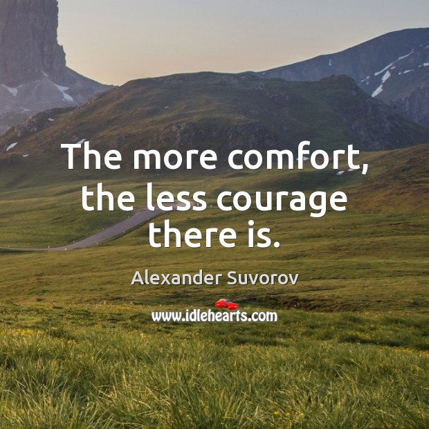 Image, The more comfort, the less courage there is.