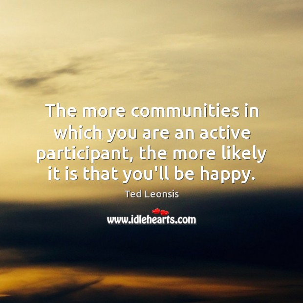 The more communities in which you are an active participant, the more Image