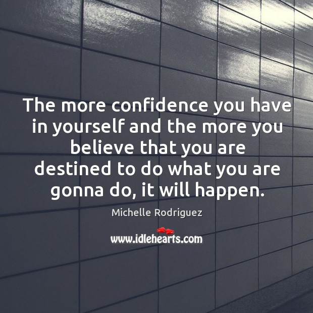 The more confidence you have in yourself and the more you believe Image
