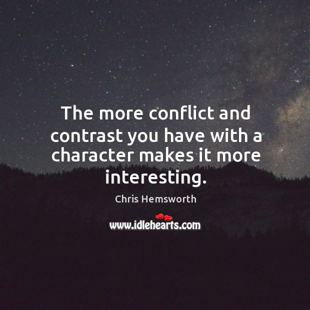 The more conflict and contrast you have with a character makes it more interesting. Chris Hemsworth Picture Quote