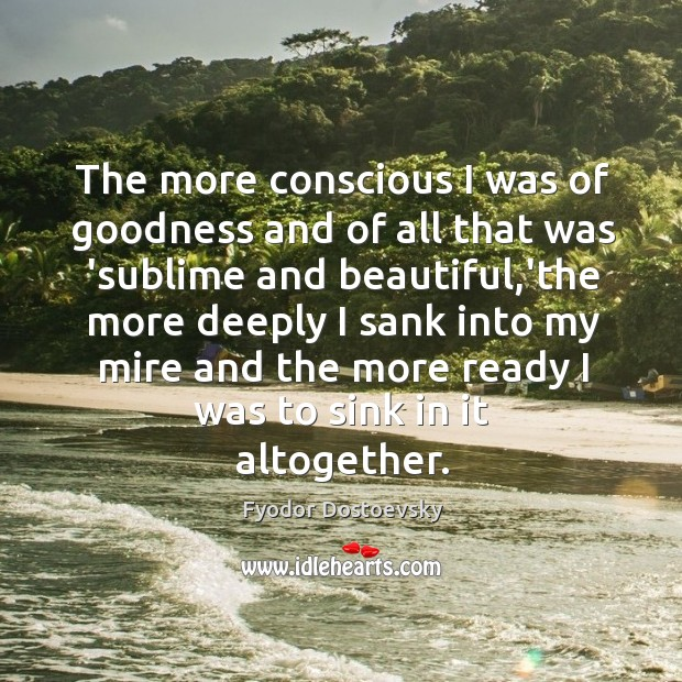 The more conscious I was of goodness and of all that was Image