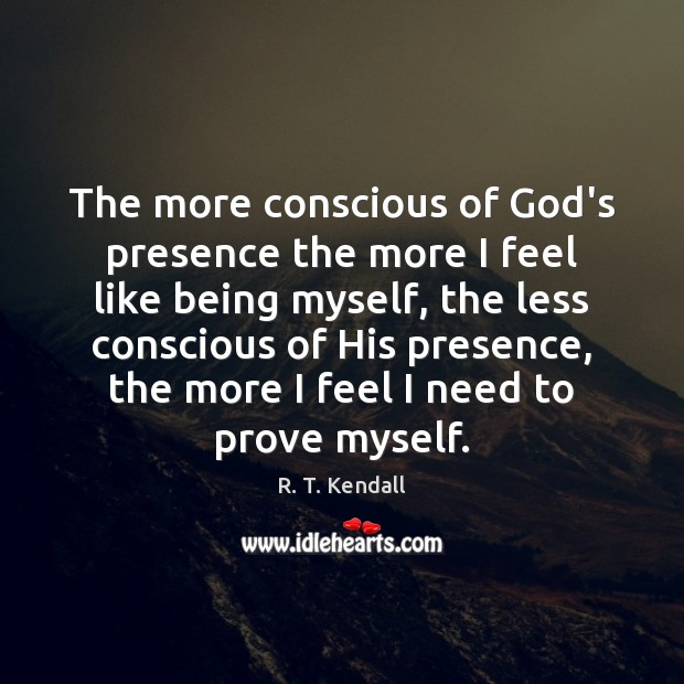 Image, The more conscious of God's presence the more I feel like being