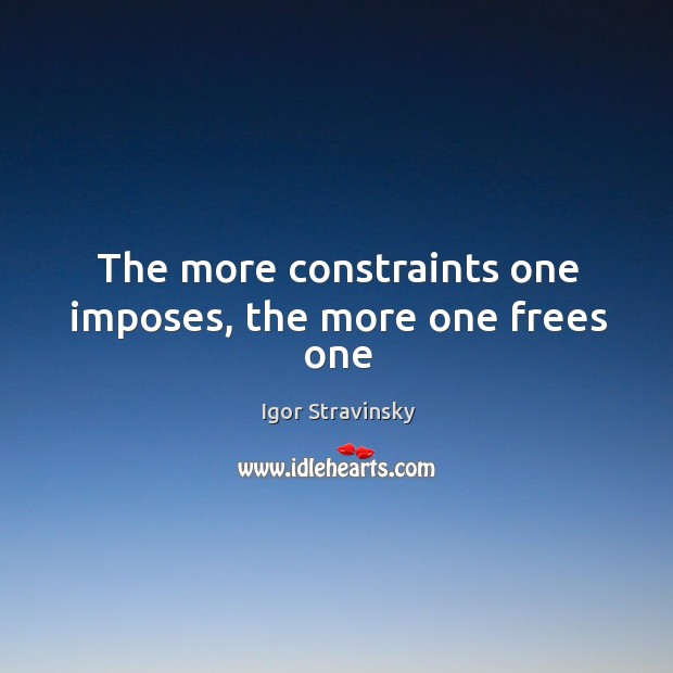 The more constraints one imposes, the more one frees one Igor Stravinsky Picture Quote