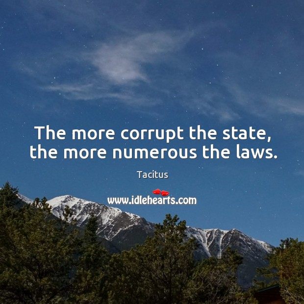 The more corrupt the state, the more numerous the laws. Image