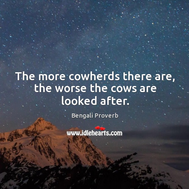 The more cowherds there are, the worse the cows are looked after. Bengali Proverbs Image