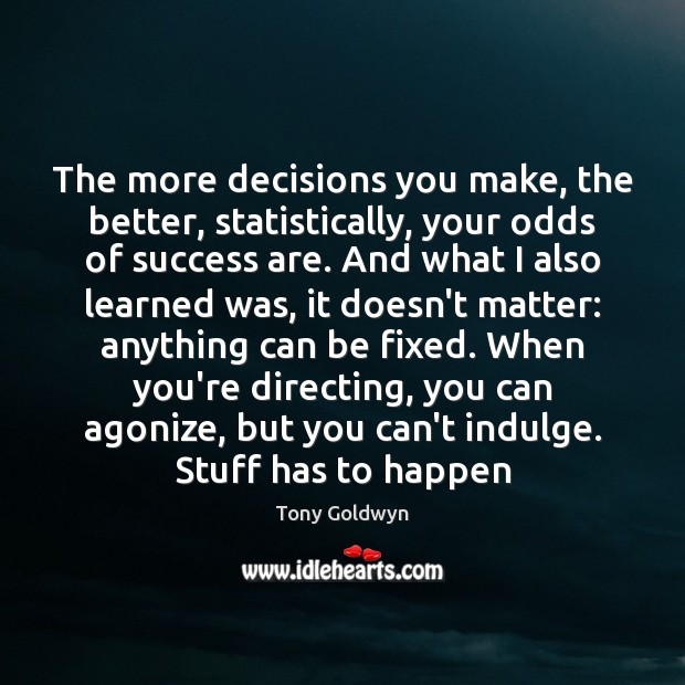 Image, The more decisions you make, the better, statistically, your odds of success